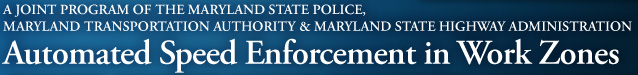 A Joint Program of the Maryland State Police - Automated Speed Enforcement in Work Zones